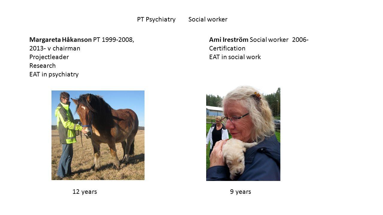 Ami Ireström Social worker 2006- Certification EAT in social work Margareta Håkanson PT 1999-2008, 2013- v chairman Projectleader Research EAT in psychiatry 9 years12 years PT Psychiatry Social worker