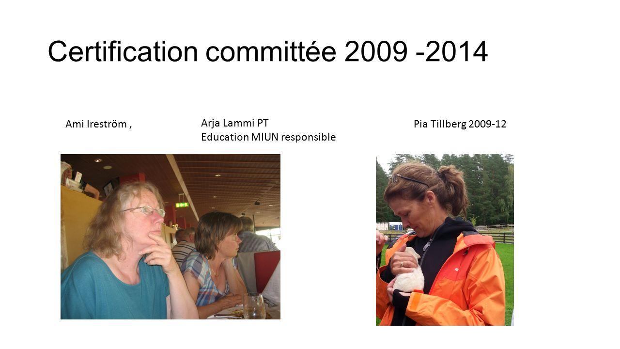 Certification committée 2009 -2014 Ami Ireström, Arja Lammi PT Education MIUN responsible Pia Tillberg 2009-12