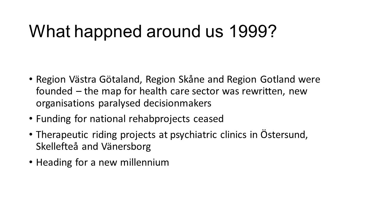What happned around us 1999? Region Västra Götaland, Region Skåne and Region Gotland were founded – the map for health care sector was rewritten, new
