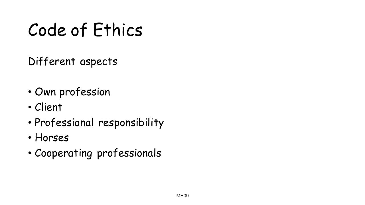 MH09 Code of Ethics Different aspects Own profession Client Professional responsibility Horses Cooperating professionals