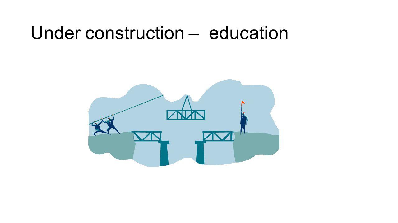 Under construction – education