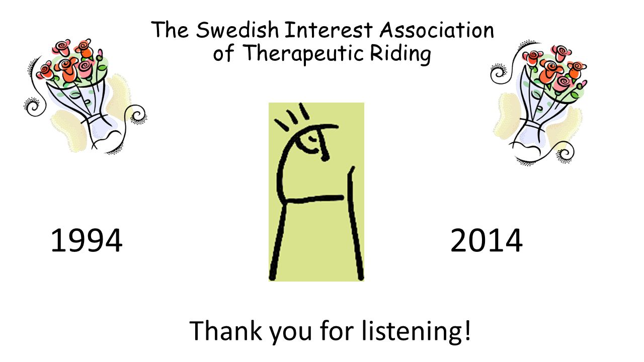 The Swedish Interest Association of Therapeutic Riding 19942014 Thank you for listening!
