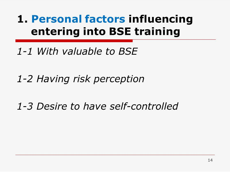 1. Personal factors influencing entering into BSE training 1-1 With valuable to BSE 1-2 Having risk perception 1-3 Desire to have self-controlled 14
