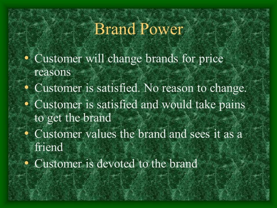 Brand Power Customer will change brands for price reasons Customer is satisfied.