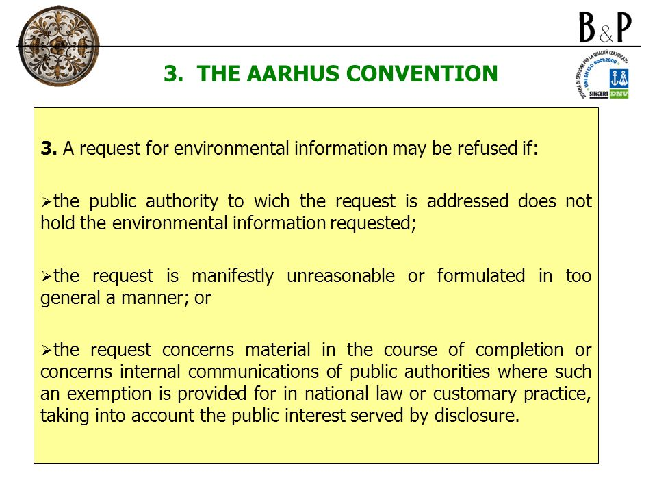 3. THE AARHUS CONVENTION 3. A request for environmental information may be refused if:  the public authority to wich the request is addressed does no