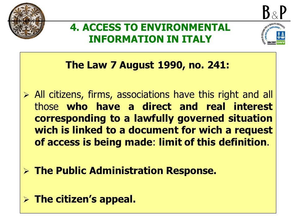 4. ACCESS TO ENVIRONMENTAL INFORMATION IN ITALY The Law 7 August 1990, no. 241:  All citizens, firms, associations have this right and all those who