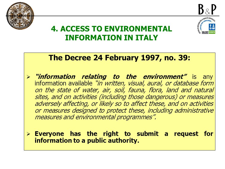 "4. ACCESS TO ENVIRONMENTAL INFORMATION IN ITALY The Decree 24 February 1997, no. 39:  ""information relating to the environment"" is any information av"