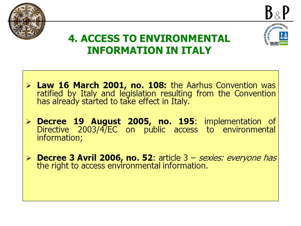 4. ACCESS TO ENVIRONMENTAL INFORMATION IN ITALY  Law 16 March 2001, no. 108: the Aarhus Convention was ratified by Italy and legislation resulting fr
