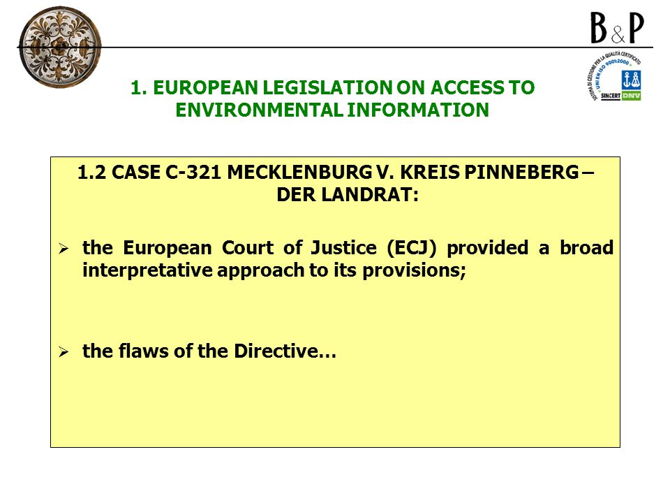 1. EUROPEAN LEGISLATION ON ACCESS TO ENVIRONMENTAL INFORMATION 1.2 CASE C-321 MECKLENBURG V. KREIS PINNEBERG – DER LANDRAT:  the European Court of Ju