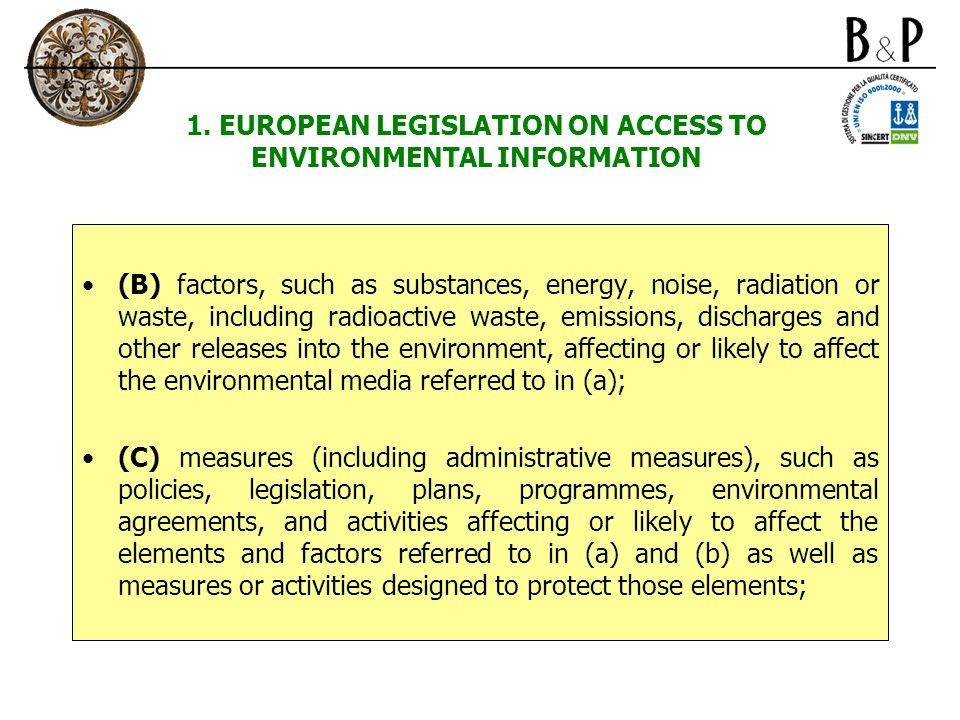 1. EUROPEAN LEGISLATION ON ACCESS TO ENVIRONMENTAL INFORMATION (B) factors, such as substances, energy, noise, radiation or waste, including radioacti