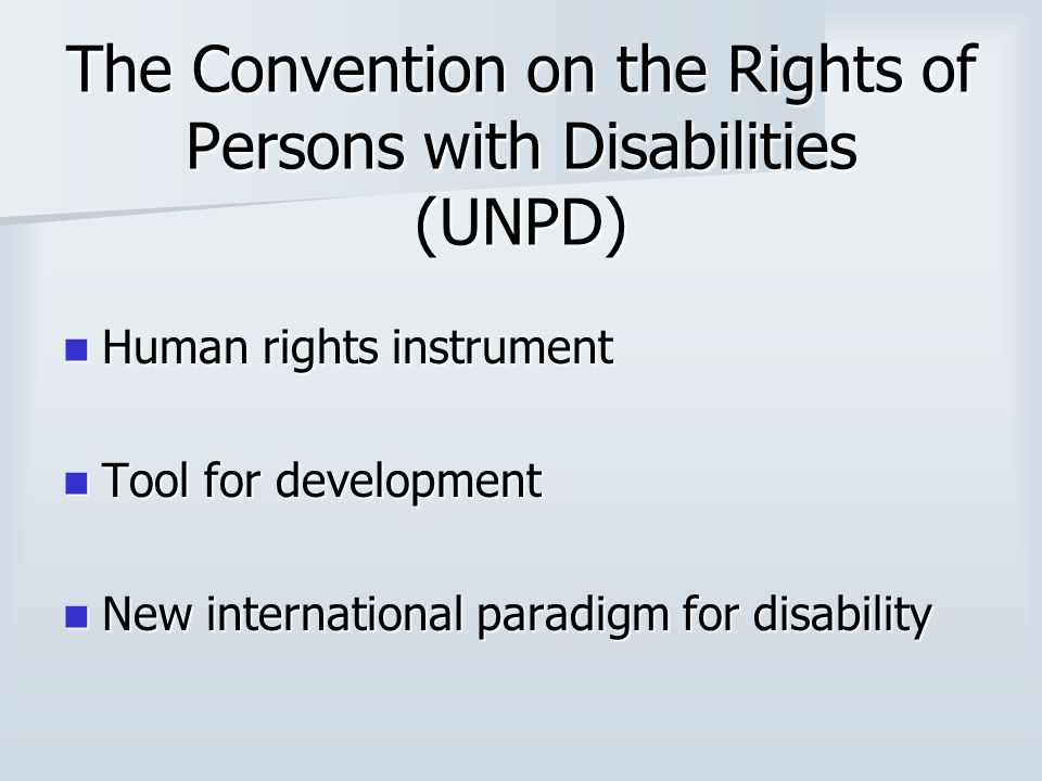 The Convention on the Rights of Persons with Disabilities (UNPD) Human rights instrument Human rights instrument Tool for development Tool for develop