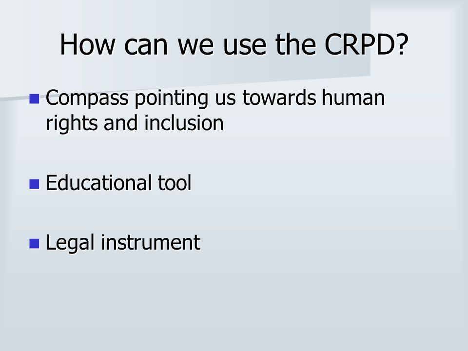 How can we use the CRPD? Compass pointing us towards human rights and inclusion Compass pointing us towards human rights and inclusion Educational too