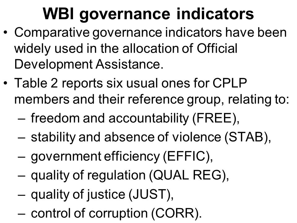 WBI governance indicators Comparative governance indicators have been widely used in the allocation of Official Development Assistance.