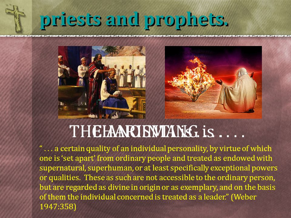"priests and prophets. ""... a certain quality of an individual personality, by virtue of which one is 'set apart' from ordinary people and treated as e"