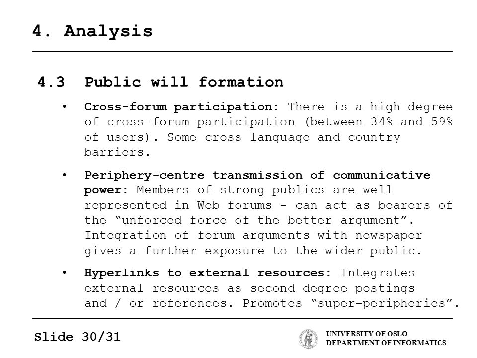 UNIVERSITY OF OSLO DEPARTMENT OF INFORMATICS Slide 30/31 4. Analysis 4.3Public will formation Cross-forum participation: There is a high degree of cro