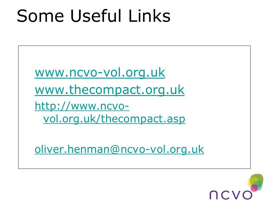 Some Useful Links www.ncvo-vol.org.uk www.thecompact.org.uk http://www.ncvo- vol.org.uk/thecompact.asp oliver.henman@ncvo-vol.org.uk