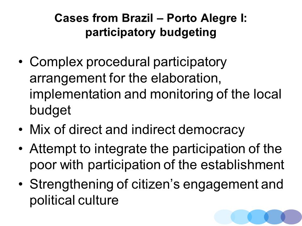 Cases from Brazil – Porto Alegre I: participatory budgeting Complex procedural participatory arrangement for the elaboration, implementation and monit