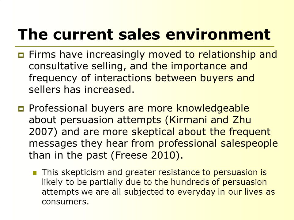 The current sales environment  Firms have increasingly moved to relationship and consultative selling, and the importance and frequency of interactions between buyers and sellers has increased.
