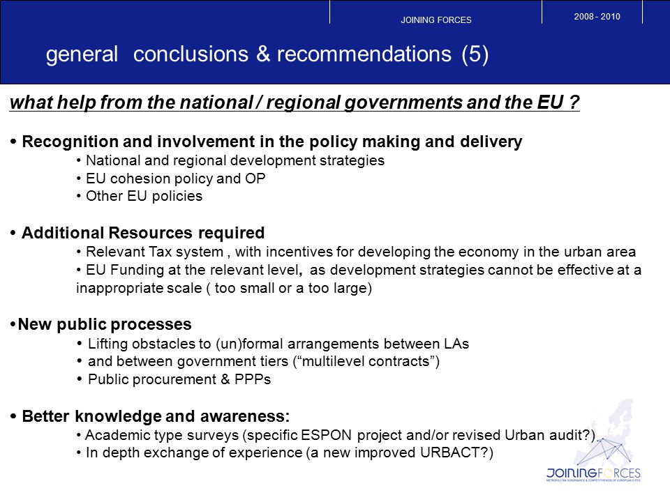 JOINING FORCES 2008 - 2010 general conclusions & recommendations (5) what help from the national / regional governments and the EU ?  Recognition and