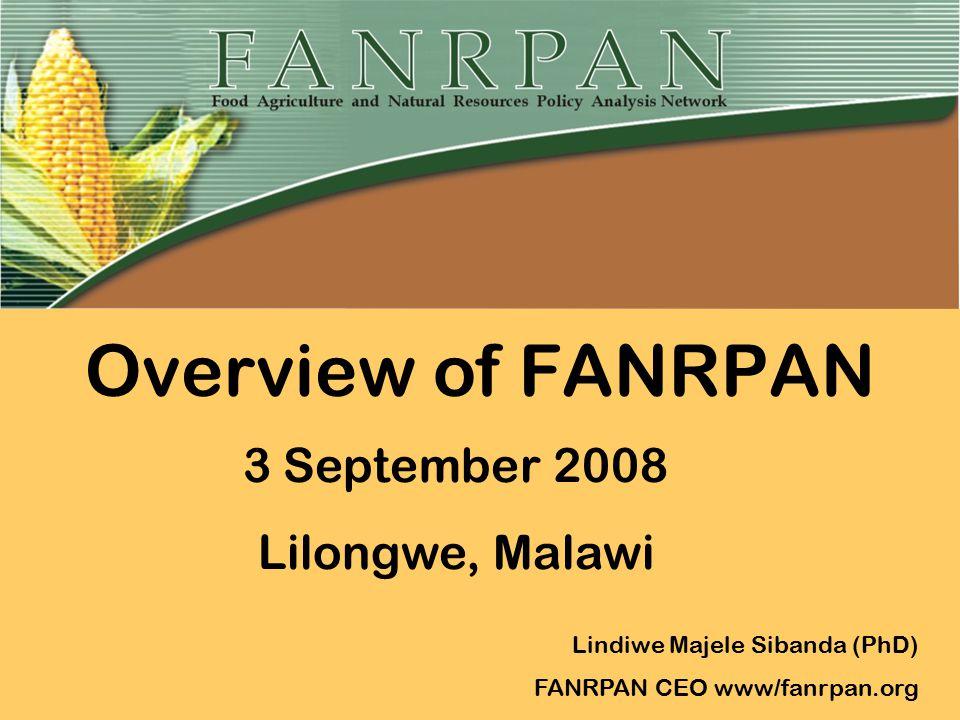 Overview of FANRPAN Lindiwe Majele Sibanda (PhD) FANRPAN CEO www/fanrpan.org 3 September 2008 Lilongwe, Malawi