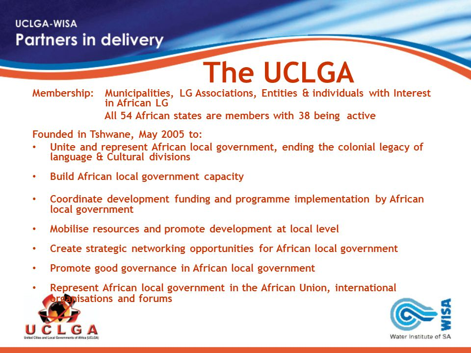 The UCLGA Membership: Municipalities, LG Associations, Entities & individuals with Interest in African LG All 54 African states are members with 38 be