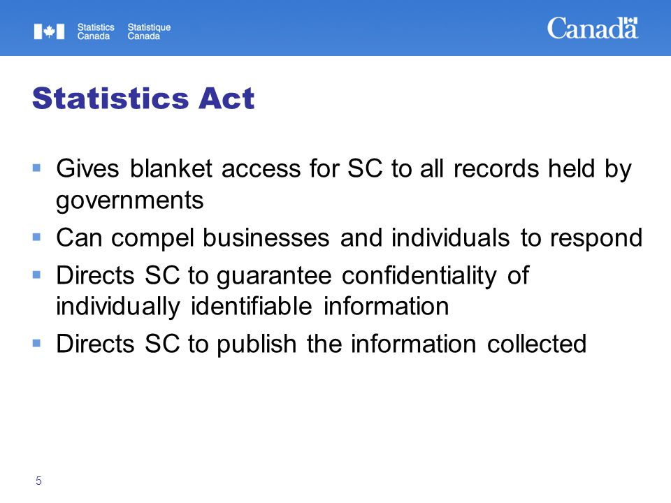 5 Statistics Act  Gives blanket access for SC to all records held by governments  Can compel businesses and individuals to respond  Directs SC to g