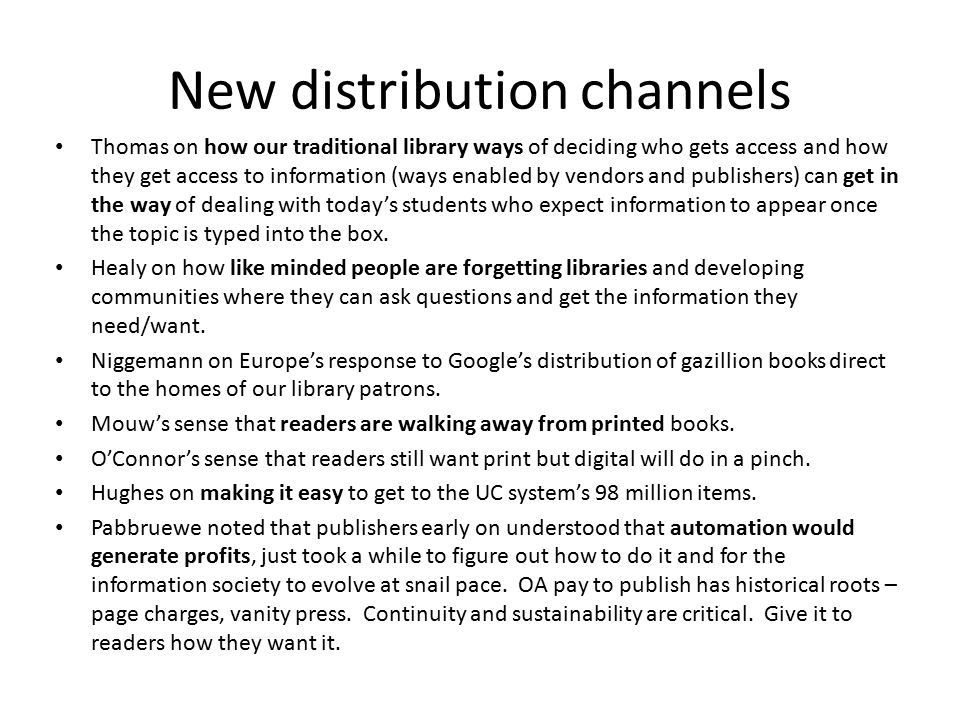 New distribution channels Thomas on how our traditional library ways of deciding who gets access and how they get access to information (ways enabled by vendors and publishers) can get in the way of dealing with today's students who expect information to appear once the topic is typed into the box.