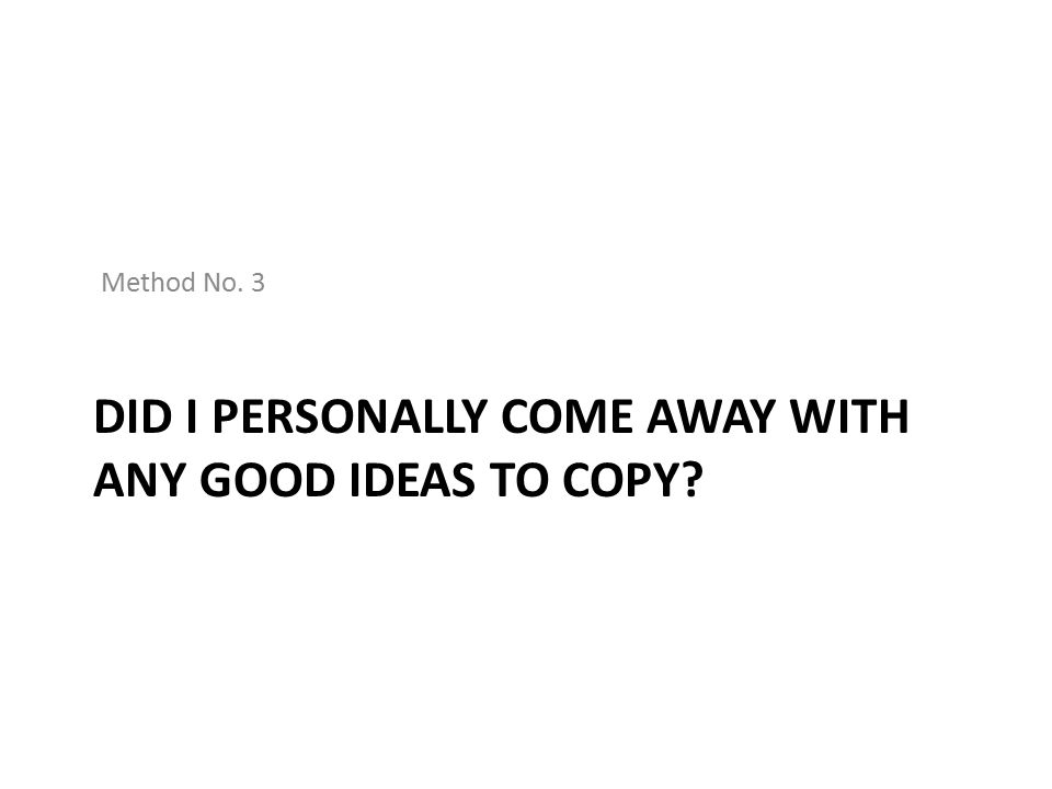 DID I PERSONALLY COME AWAY WITH ANY GOOD IDEAS TO COPY? Method No. 3