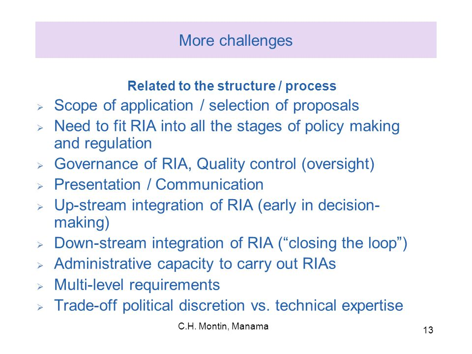 C.H. Montin, Manama 13 More challenges Related to the structure / process  Scope of application / selection of proposals  Need to fit RIA into all t