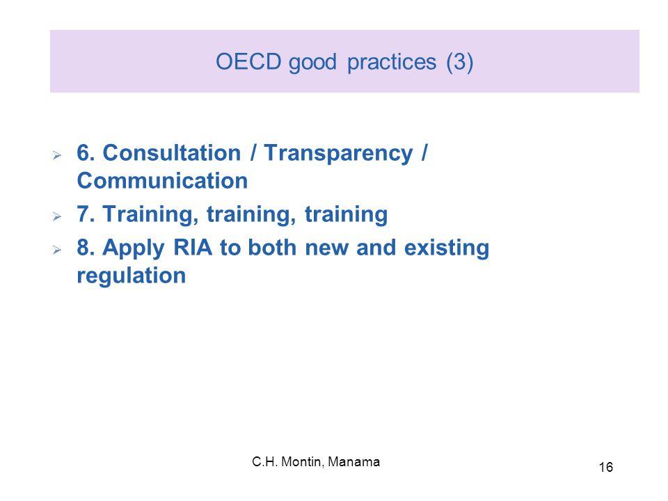 C.H. Montin, Manama 16 OECD good practices (3)  6. Consultation / Transparency / Communication  7. Training, training, training  8. Apply RIA to bo