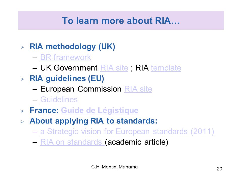 C.H. Montin, Manama 20 To learn more about RIA…  RIA methodology (UK) –BR frameworkBR framework –UK Government RIA site ; RIA templateRIA sitetemplat