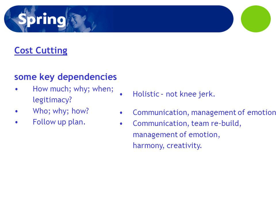 Cost Cutting some key dependencies How much; why; when; legitimacy.