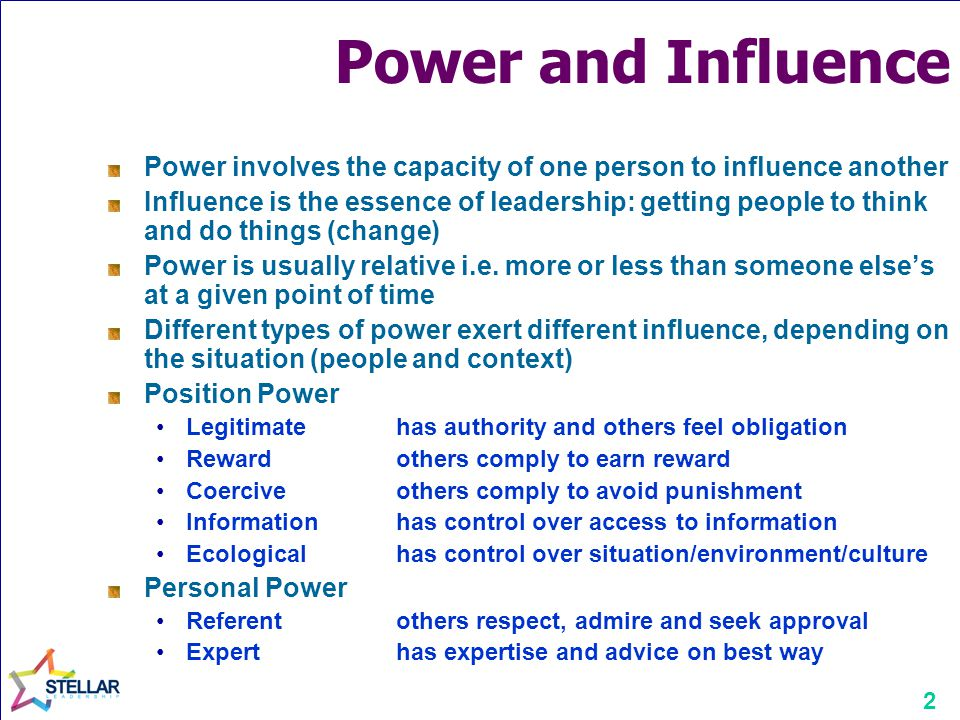 2 Power and Influence Power involves the capacity of one person to influence another Influence is the essence of leadership: getting people to think and do things (change) Power is usually relative i.e.