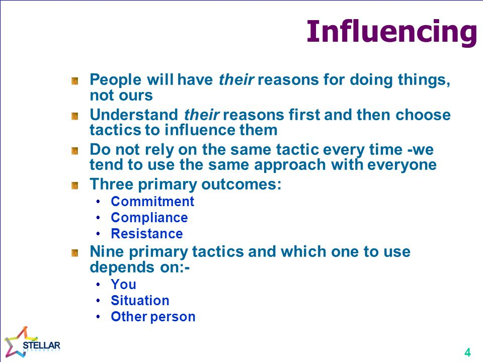 4 Influencing People will have their reasons for doing things, not ours Understand their reasons first and then choose tactics to influence them Do not rely on the same tactic every time -we tend to use the same approach with everyone Three primary outcomes: Commitment Compliance Resistance Nine primary tactics and which one to use depends on:- You Situation Other person