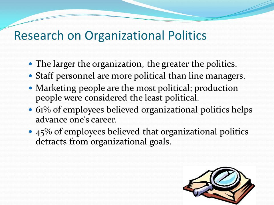 Research on Organizational Politics The larger the organization, the greater the politics.