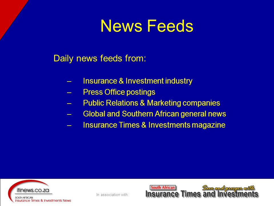 In association with: News Feeds Daily news feeds from: –Insurance & Investment industry –Press Office postings –Public Relations & Marketing companies –Global and Southern African general news –Insurance Times & Investments magazine