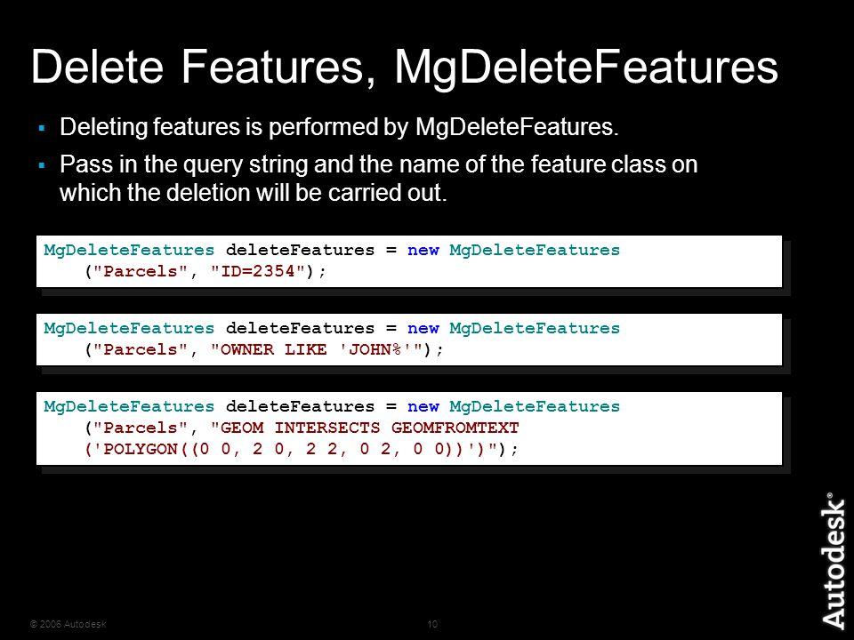 © 2006 Autodesk10 Delete Features, MgDeleteFeatures  Deleting features is performed by MgDeleteFeatures.