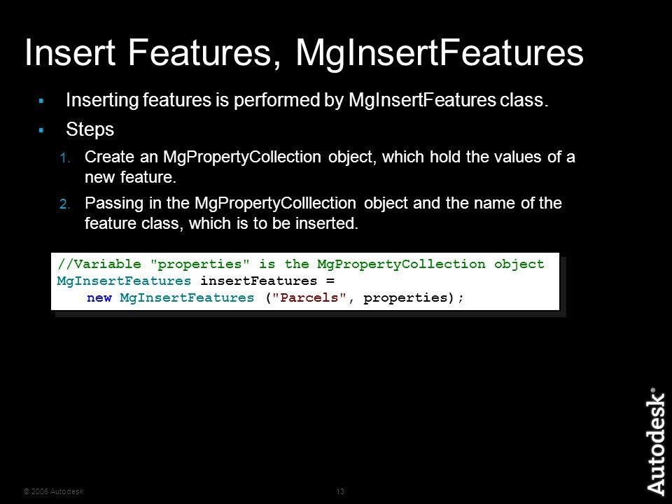 © 2006 Autodesk13 Insert Features, MgInsertFeatures  Inserting features is performed by MgInsertFeatures class.