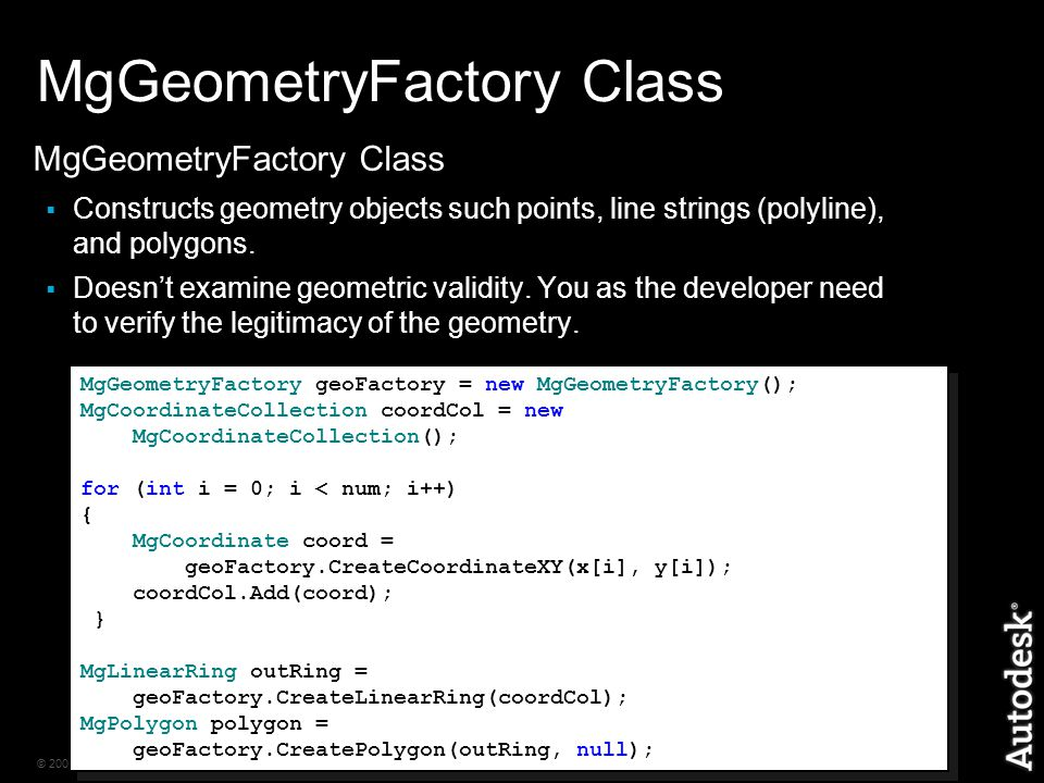 © 2006 Autodesk16 MgGeometryFactory Class  Constructs geometry objects such points, line strings (polyline), and polygons.
