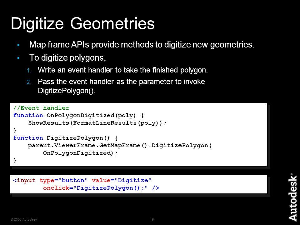 © 2006 Autodesk19 Digitize Geometries  Map frame APIs provide methods to digitize new geometries.