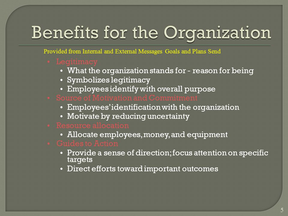 Legitimacy What the organization stands for - reason for being Symbolizes legitimacy Employees identify with overall purpose Source of Motivation and