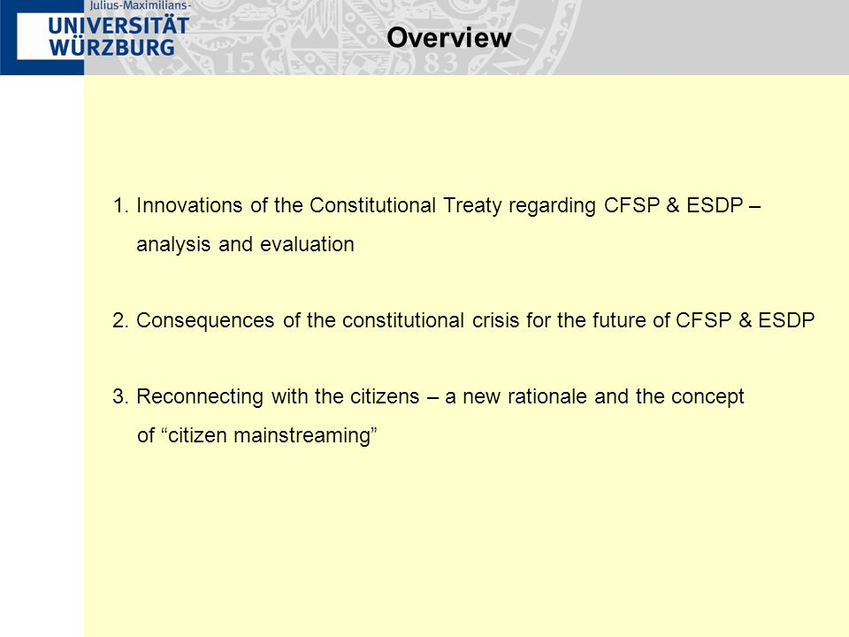 Innovations of the TCE regarding CFSP & ESDP – analysis and evaluation  Foreign Minister Permanent President of the European Council Commissioner for External Relations High Representative for CFSP European External Action Service (EEAS) + inherent concurrence assistance potential problem: triple dependence of Foreign Minister  balancing act