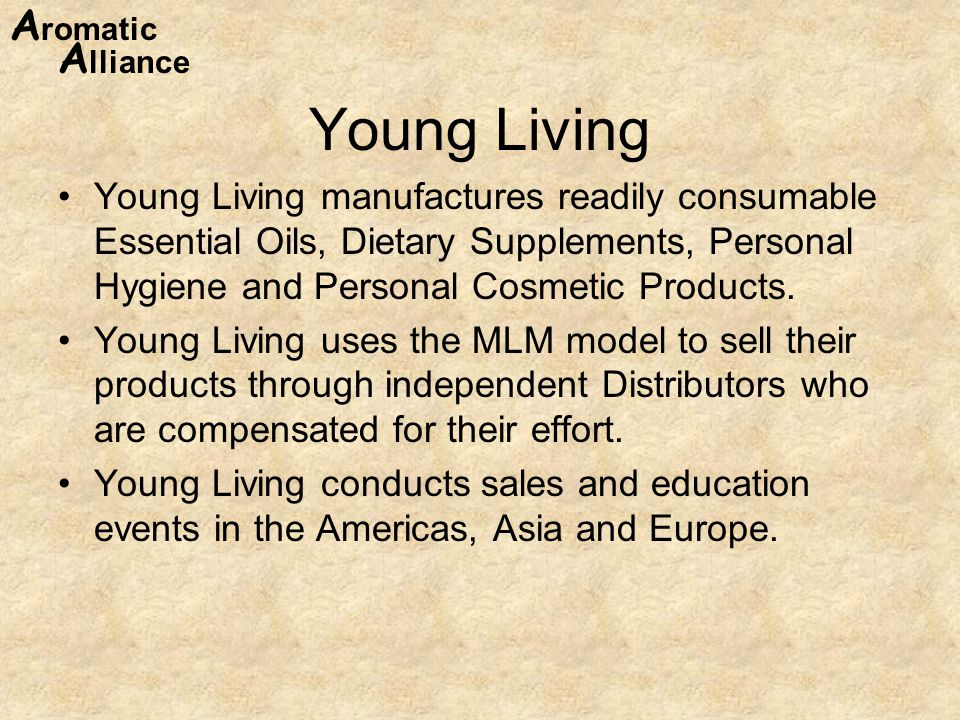 A romatic A lliance Young Living Young Living manufactures readily consumable Essential Oils, Dietary Supplements, Personal Hygiene and Personal Cosmetic Products.