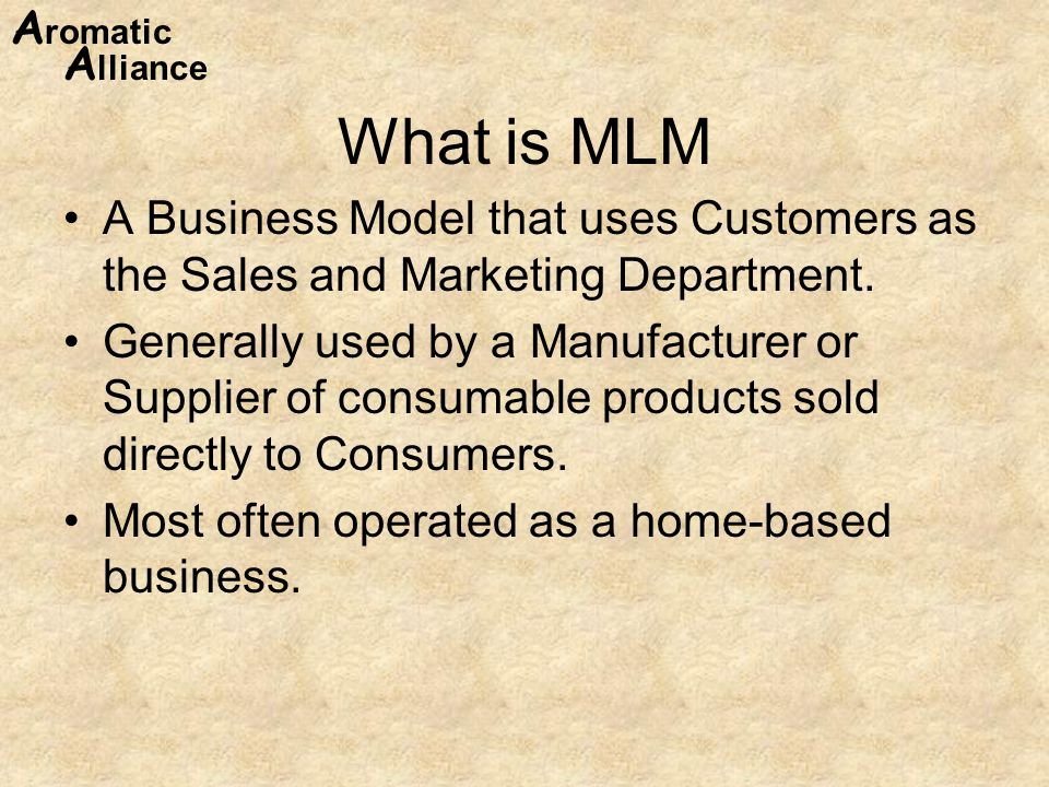A romatic A lliance What is MLM A Business Model that uses Customers as the Sales and Marketing Department.