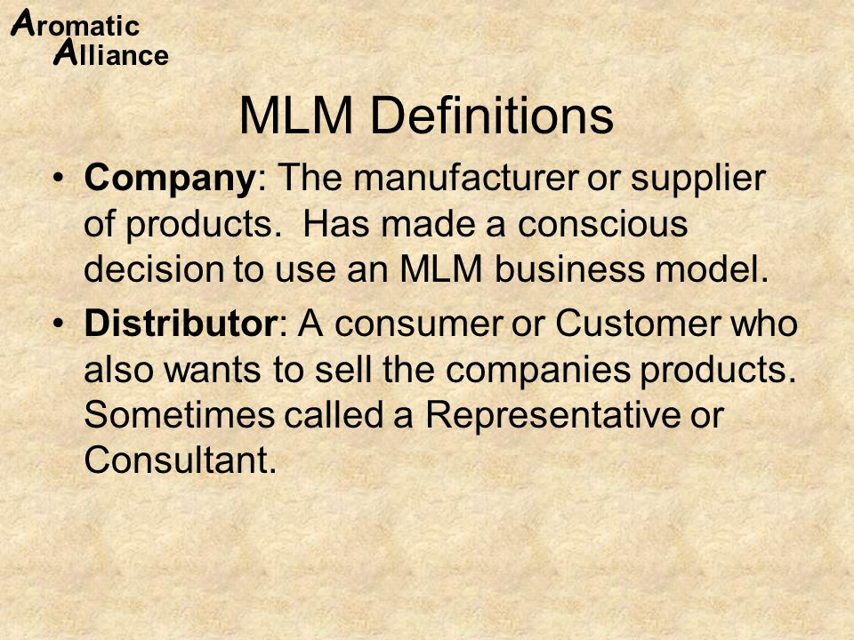 A romatic A lliance MLM Definitions Company: The manufacturer or supplier of products.