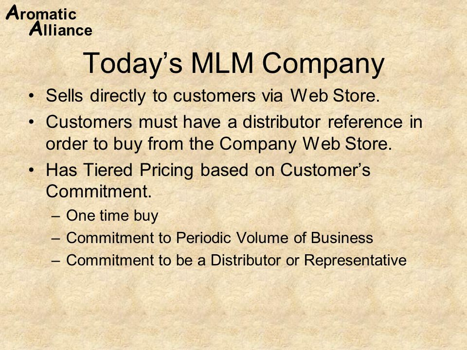 A romatic A lliance Today's MLM Company Sells directly to customers via Web Store.