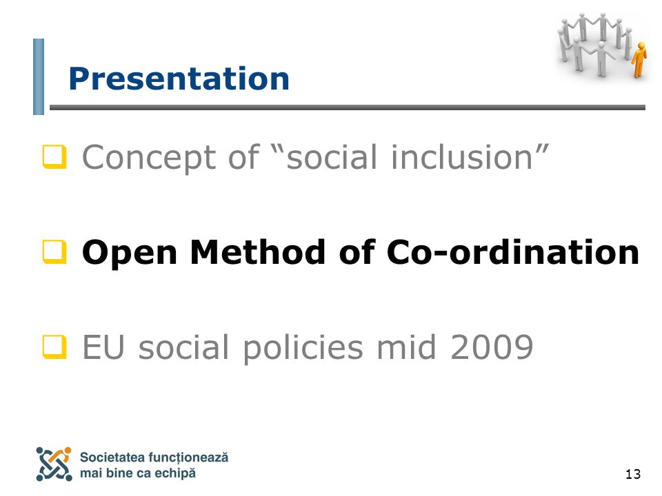 13 Presentation  Concept of social inclusion  Open Method of Co-ordination  EU social policies mid 2009