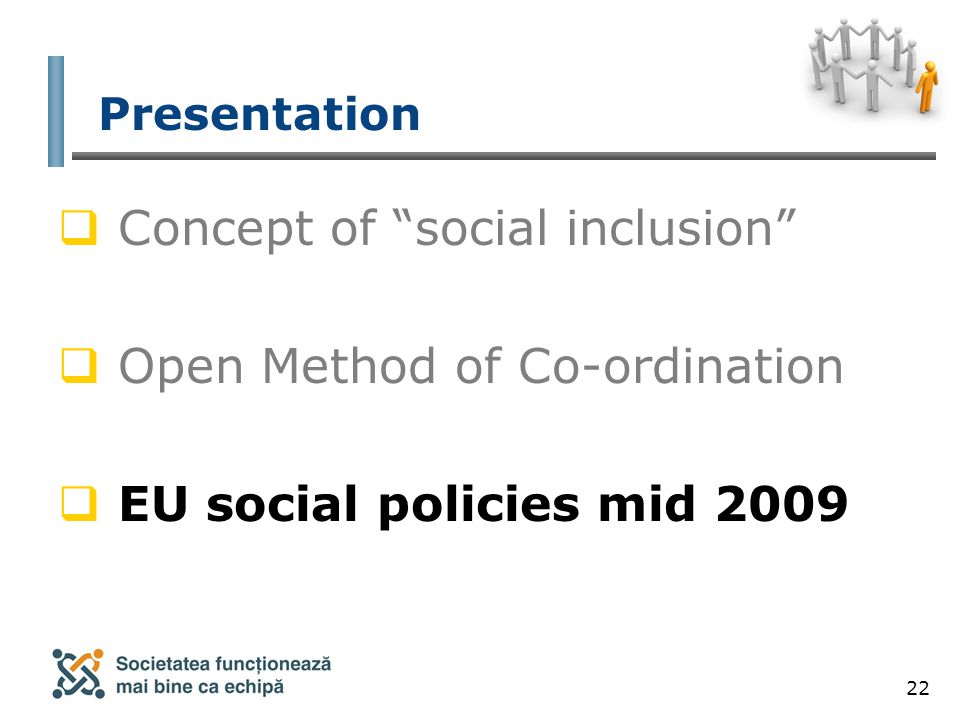 22 Presentation  Concept of social inclusion  Open Method of Co-ordination  EU social policies mid 2009