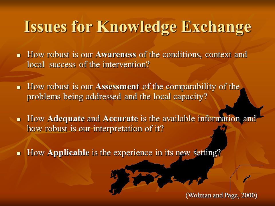 Issues for Knowledge Exchange How robust is our Awareness of the conditions, context and local success of the intervention.