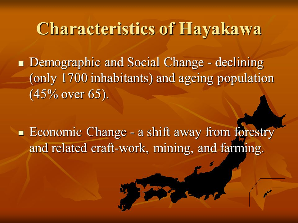 Characteristics of Hayakawa Demographic and Social Change - declining (only 1700 inhabitants) and ageing population (45% over 65).